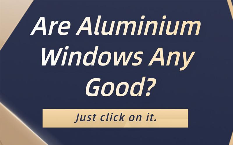 Are Aluminium Windows Any Good?