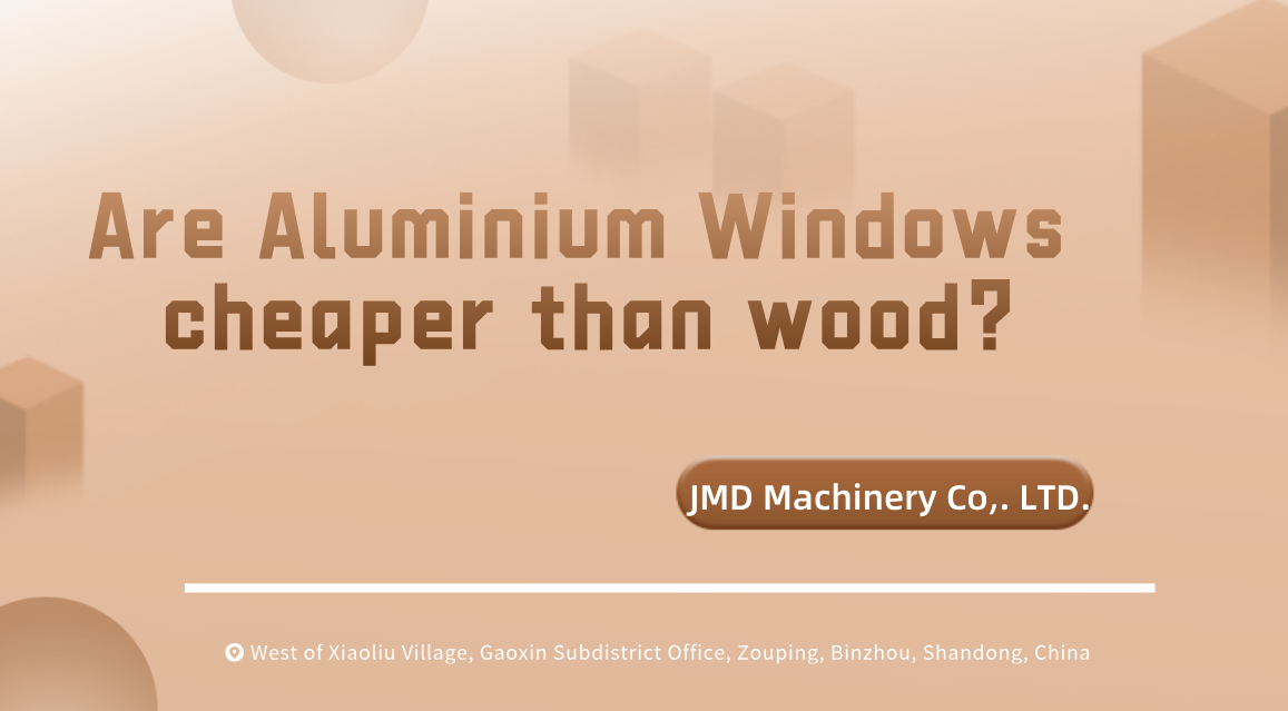 Are Aluminium Windows cheaper than wood?