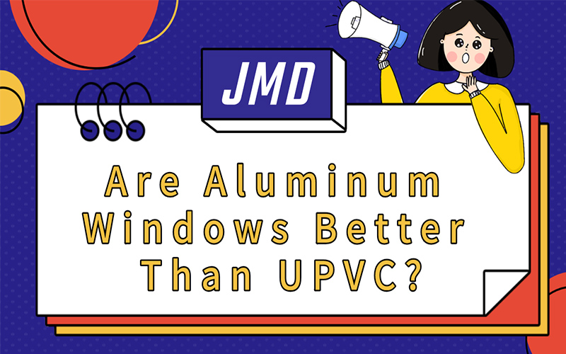 Are Aluminum Windows Better Than UPVC?