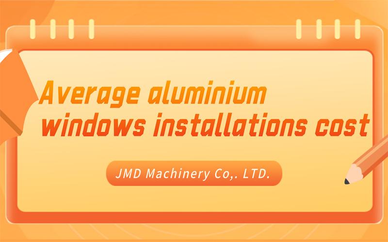 Average aluminium windows installations cost