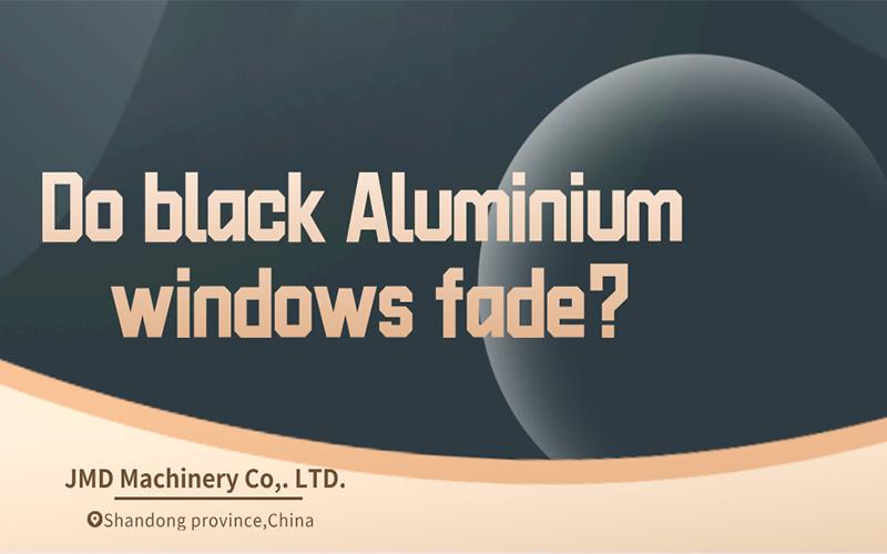 Do black Aluminium windows fade?