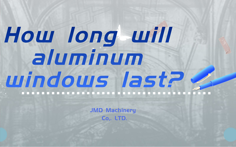How long will aluminum windows last?