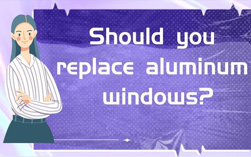 Should you replace aluminum windows?