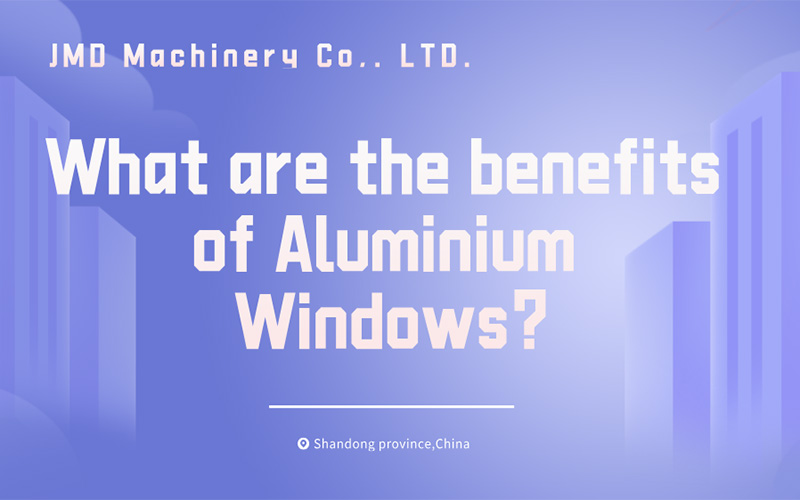 What are the benefits of Aluminium Windows?