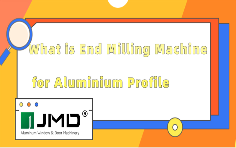 What is End Milling Machine for Aluminium Profile?