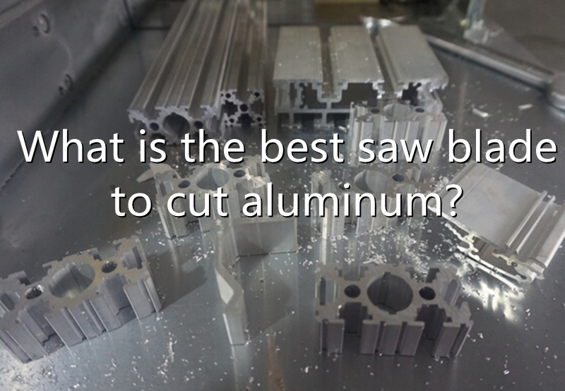 What is the best saw blade to cut aluminum?
