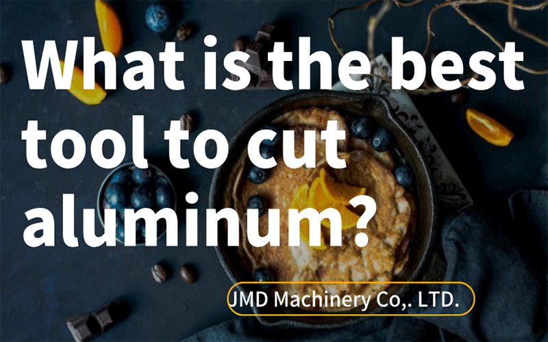 What is the best tool to cut aluminum?