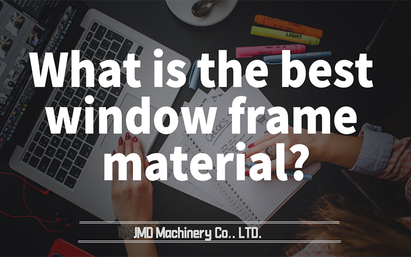 What is the best window frame material?