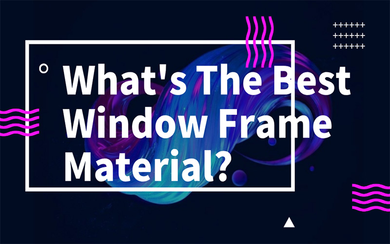 What's The Best Window Frame Material?