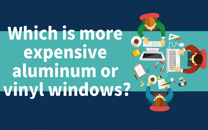 Which is more expensive aluminum or vinyl windows?