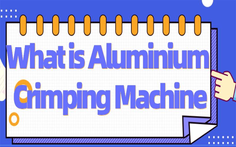 What is aluminium crimping machine?